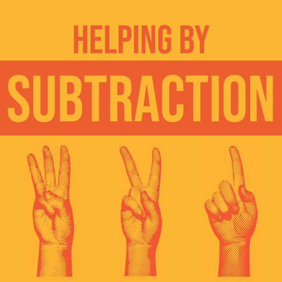 helping by subtraction
