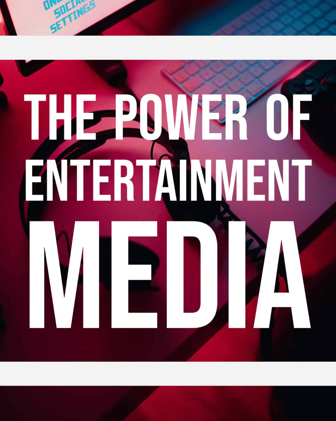 The Power of Entertainment Media