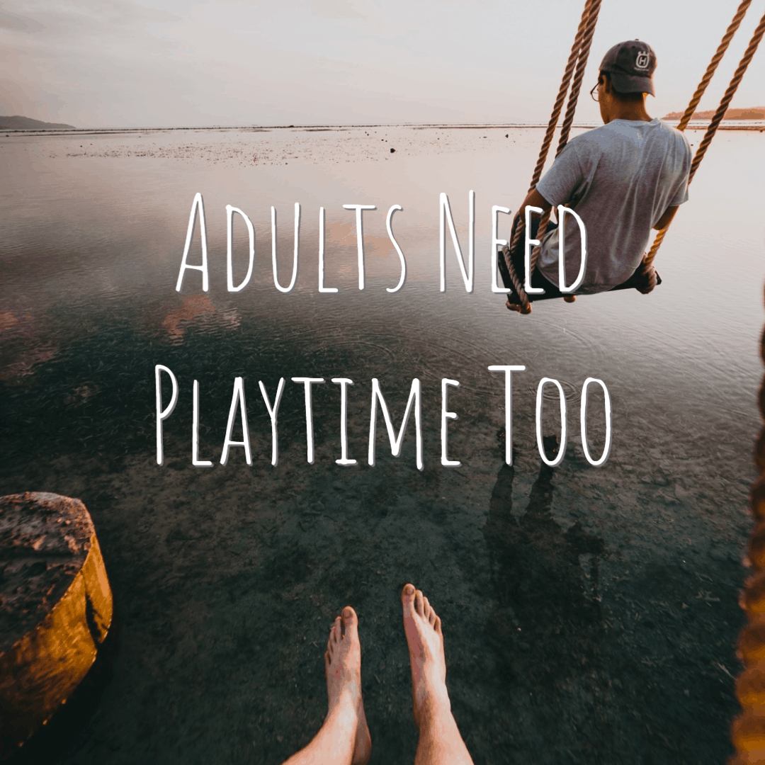 Adults Need Playtime Too