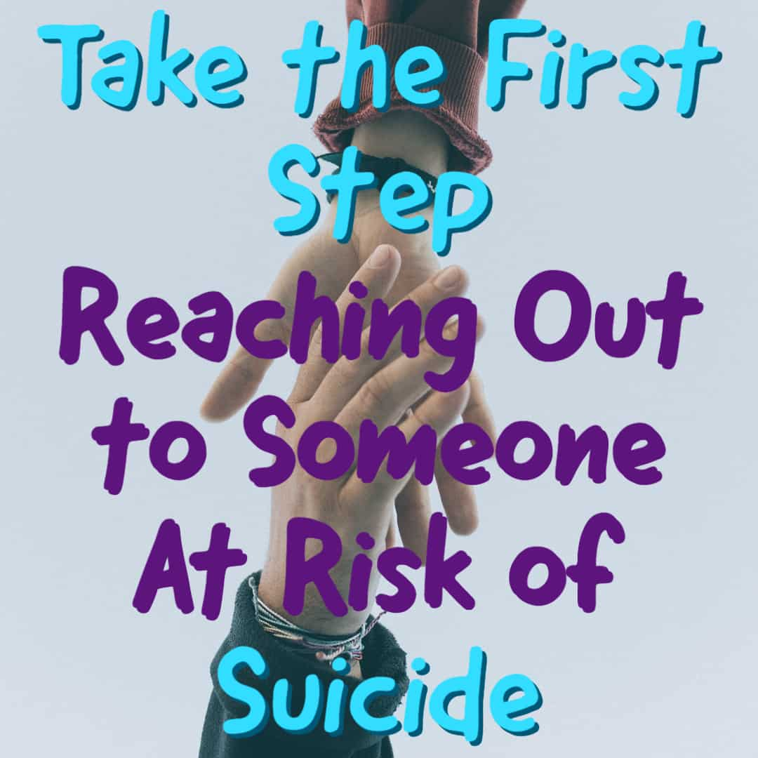 Take the First Step - Reaching Out to Someone At Risk of Suicide