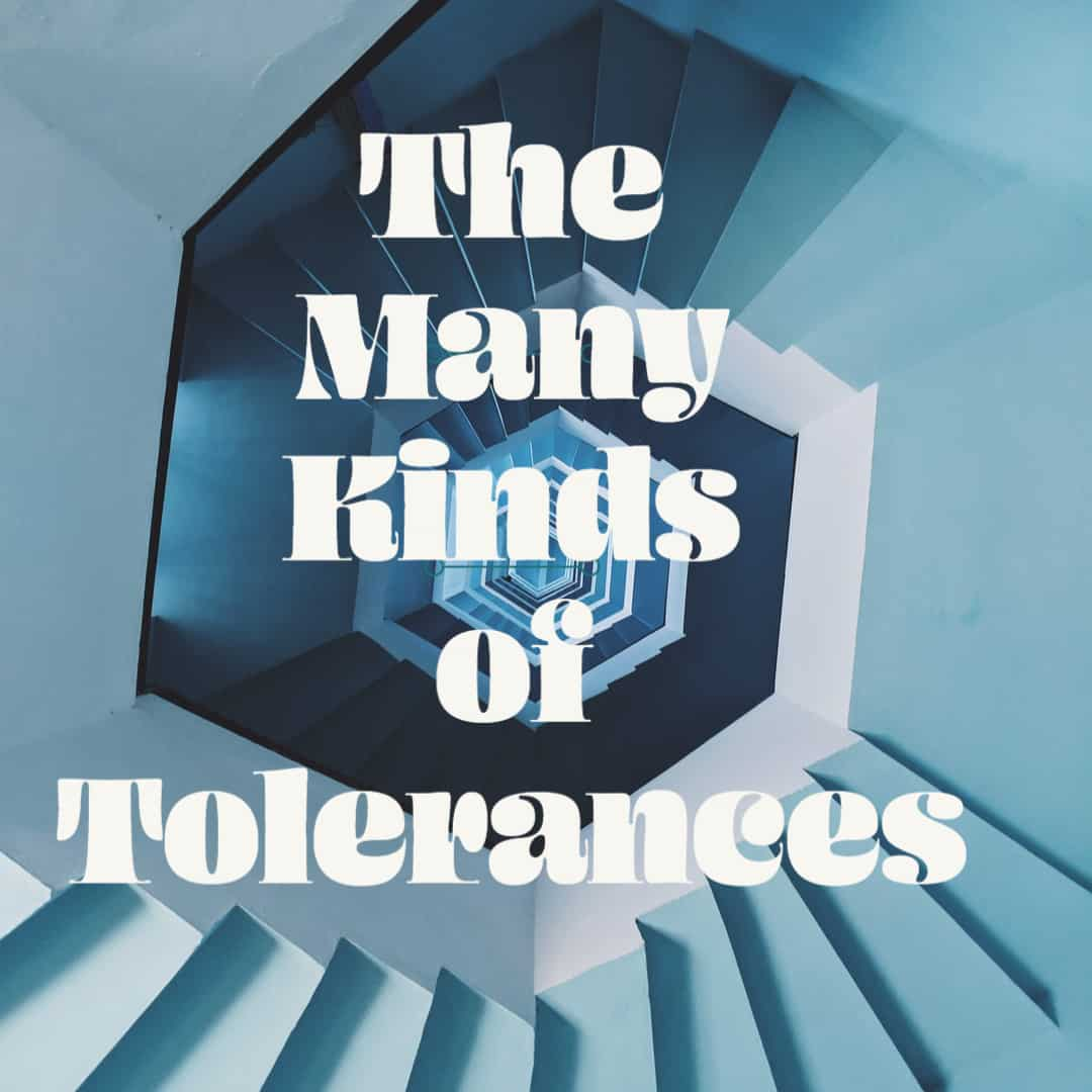 The Many Kinds of Tolerances