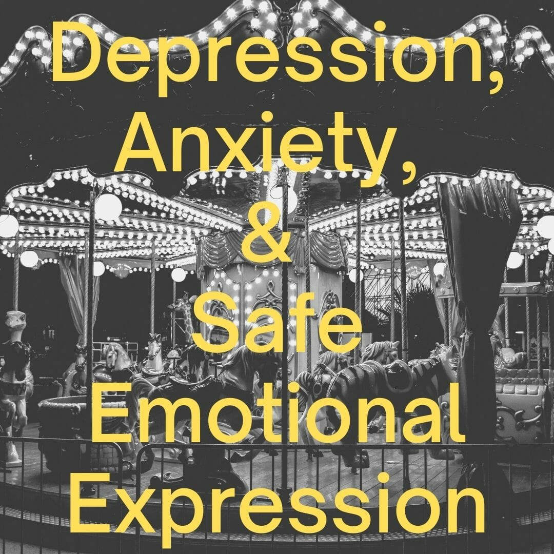 Depression, Anxiety, & Safe Emotional Expression