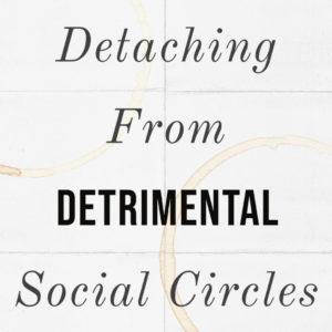 Detaching From Detrimental Social Circles