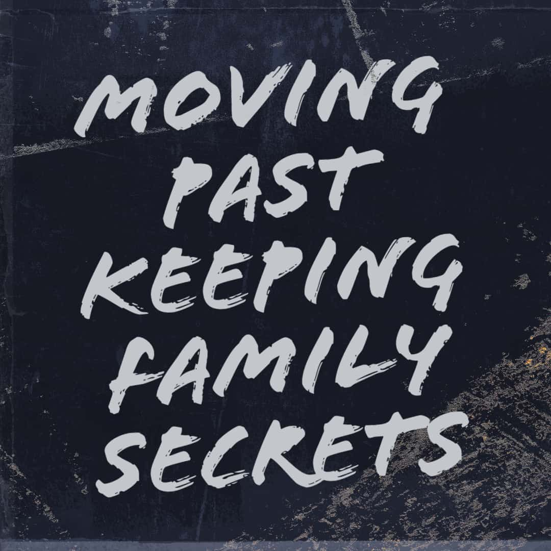 Moving Past Keeping Family Secrets (2)