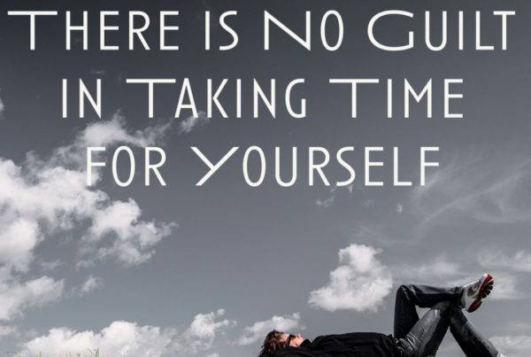 There is No Guilt in Taking Time for Yourself