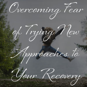 Trying New Approaches to Your Recovery