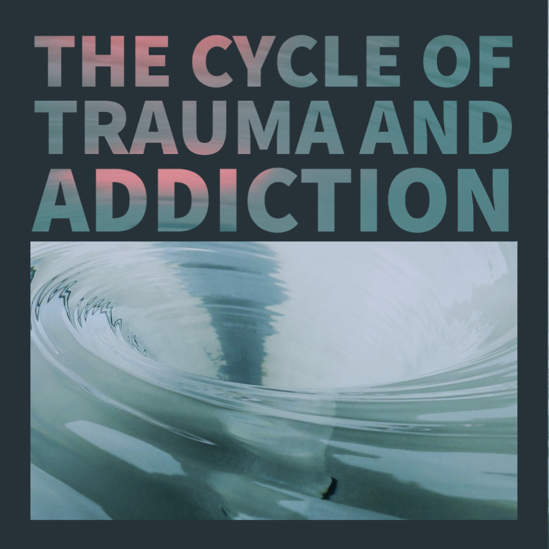 The Cycle of Trauma and Addiction